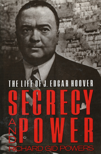 Secrecy and Power The Life of J  Edgar Hoover