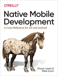 Native Mobile Development A Cross-Reference for iOS and Android