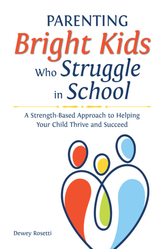 Parenting Bright Kids Who Struggle in School A Strength Based Approach to Helpin