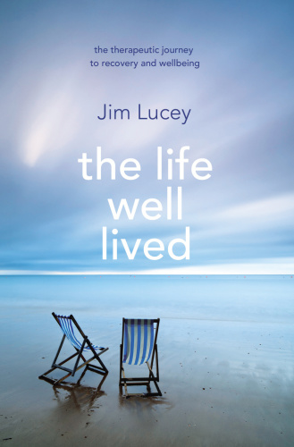 The Life Well Lived Therapeutic Paths to Recovery and Wellbeing
