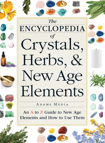 The Encyclopedia of Crystals, Herbs, and New Age Elements - An A to Z Guide to New...