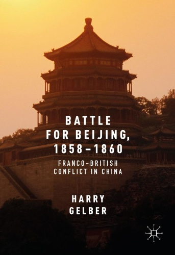 Battle for Beijing 1858 1860 Franco-British Conflict in China
