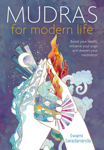 Mudras for Modern Life - Boost your health, re-energize your life, enhance your yo...