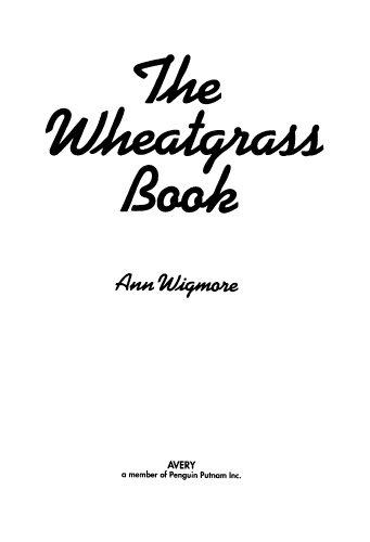 The Wheatgrass Book   How to Grow and Use Wheatgrass to Maximize Your Health and V...
