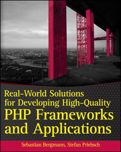 Real-World Solutions for Developing High-Quality PHP Framewo