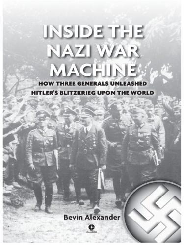 Inside the Nazi War Machine   How Three Generals Unleashed Hitler's Blitzkrieg Upo...