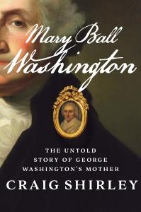 Mary Ball Washington by Craig Shirley
