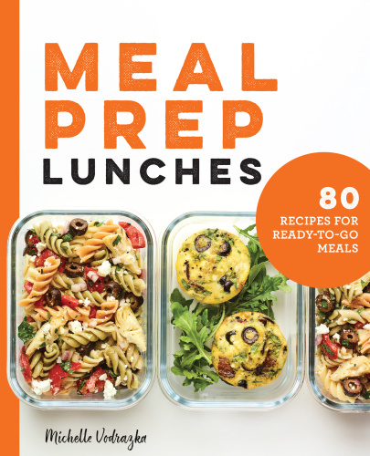 Meal Prep Lunches 80 Recipes for Ready-to-Go Meals
