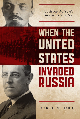 When the United States Invaded Russia   Woodrow Wilson's Siberian Disaster