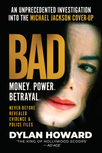 Bad  An Unprecedented Investigation into the Michael Jackson Cover-Up by Dylan Howard