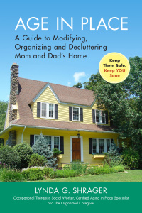 Age in Place - A Guide to Modifying, Organizing and Decluttering Mom and Dad's Home