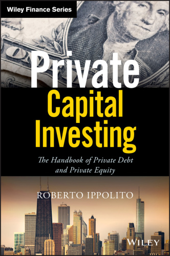 Private Capital Investing- The Handbook of Private Debt and Private Equity (Wiley ...