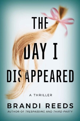 The Day I Disappeared by Brandi Reeds