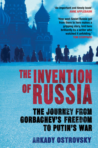 The Invention of Russia   From Gorbachev's Freedom to Putin's War