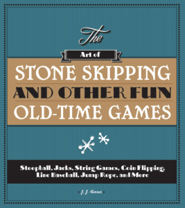 The Art of Stone Skipping and Other Fun Old Time Games Stoopball, Jacks, String Ga...