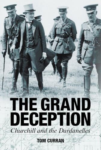 Grand Deception   Churchill and the Dardanelles