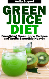 Green Juice Diet Energizing Green Juice Recipes and Green Smoothie Heaven