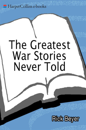 The Greatest War Stories Never Told  100 Tales from Military History to Astonish, ...