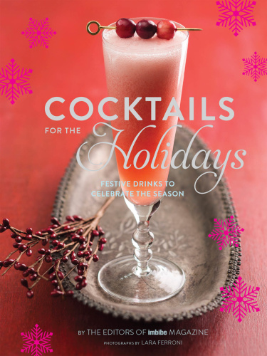 Cocktails for the Holidays   Festive Drinks to Celebrate the Season