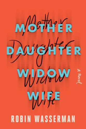 Mother Daughter Widow Wife by Robin Wasserman