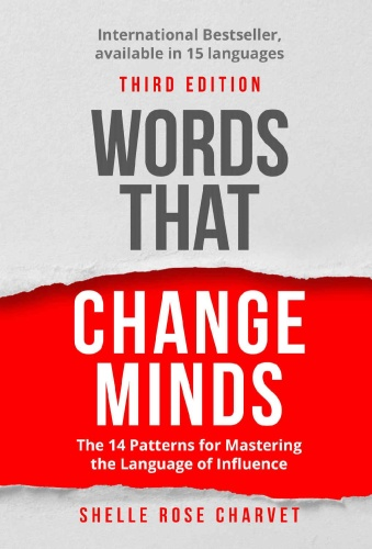Words That Change Minds - The 14 Patterns for Mastering the Language of Influence