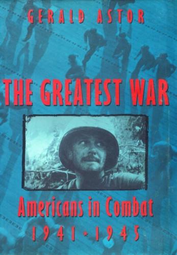 The Greatest War Americans in Combat 1941  - Gerald Astor (1945)