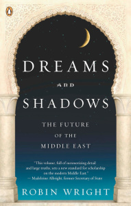 Dreams and Shadows The Future of the Middle East by Robin Wright