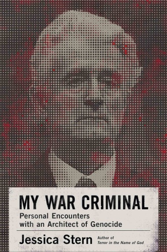 My War Criminal- Personal Encounters with an Architect of Genocide