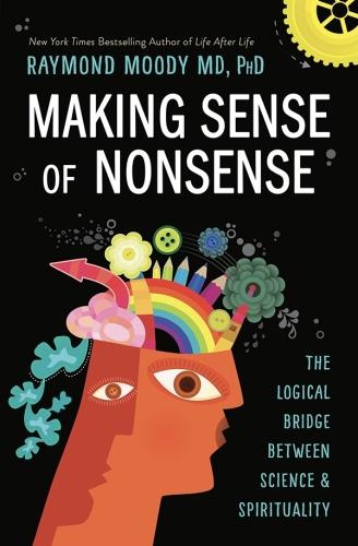 Making Sense of Nonsense by Raymond Moody