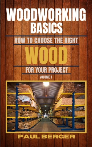 Woodworking Basics - How To Choose The Right Wood For Your Project