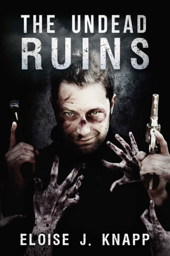 The Undead Ruins (The Undead Situation, n 3) by Eloise J Knapp