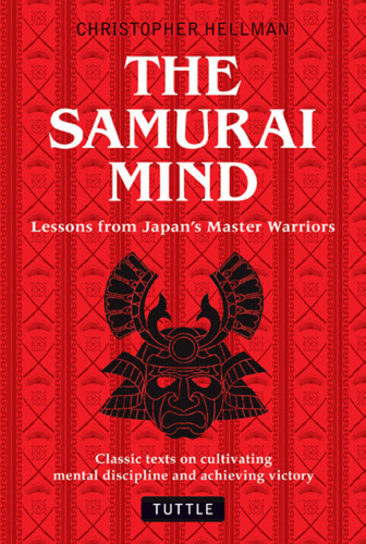 The Samurai Mind Lessons from Japan's Master Warriors