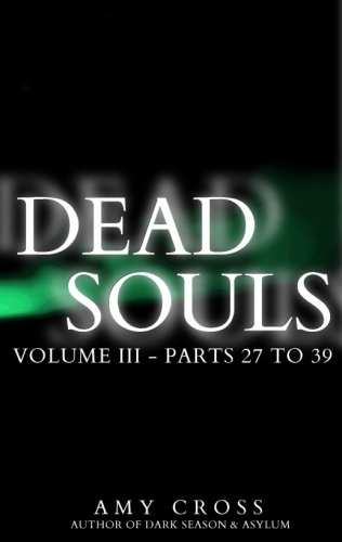 Dead Souls 03   Parts 27 '   Amy Cross
