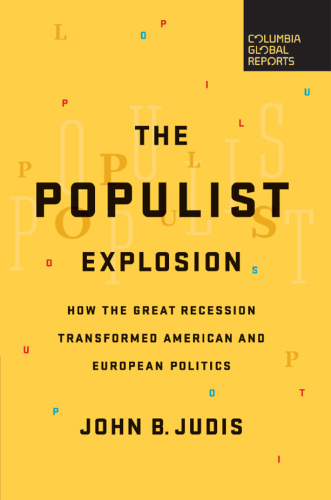 The Populist Explosion   How the Great Recession Transformed American and European...