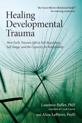 Healing developmental trauma how early trauma affects self-r