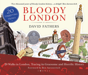 Bloody London 20 Walks in London, Taking in its Gruesome and Horrific History