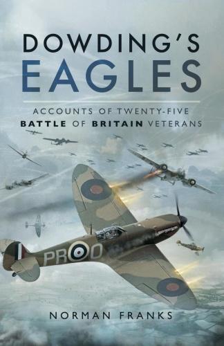 Dowding's Eagles   Accounts of Twenty Five Battle of Britain Veterans
