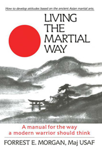 Living the Martial Way  A Manual for the Way a Modern Warrior Should Think