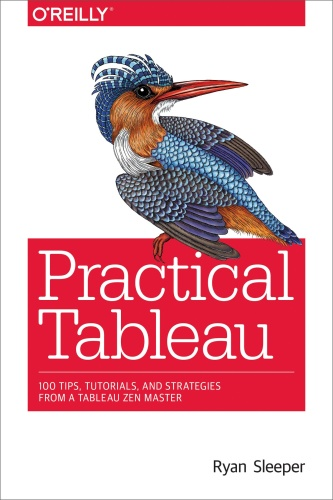Practical Tableau - 100 Tips, Tutorials, and Strategies from a Tableau Zen Master