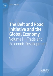 The Belt and Road Initiative and the Global Economy- Volume I - Trade and Economic...