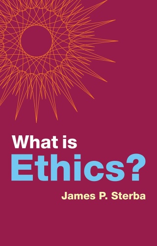 What is Ethics by James P  Sterba