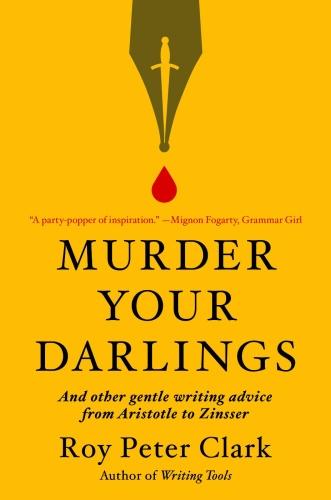 Murder Your Darlings by Roy Peter Clark