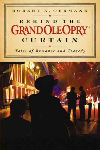 Grand Ole Opry Behind The Grand Ole Opry Curtain Tales Of Ro
