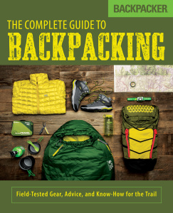Backpacker The Complete Guide to Backpacking   Field Tested Gear, Advice, and Know...