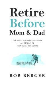 Retire Before Mom and Dad by Rob Berger