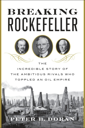 Breaking Rockefeller   The Incredible Story of the Ambitious Rivals Who Toppled an...
