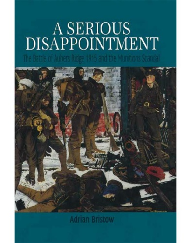 A Serious Disappointment   The Battle of Aubers Ridge 1915 and the Subsequent Muni...