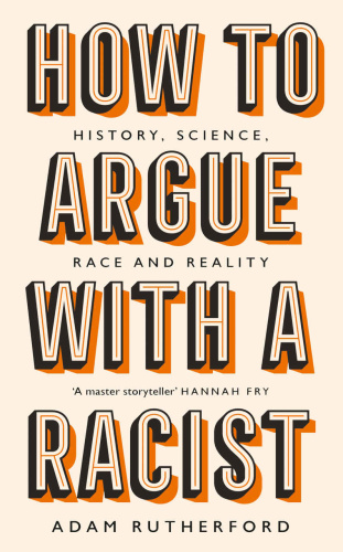 How to Argue With a Racist  History, Science, Race and Reality by Adam Rutherford