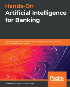 Hands On Artificial Intelligence for Banking A practical guide to building intelligent financial ...