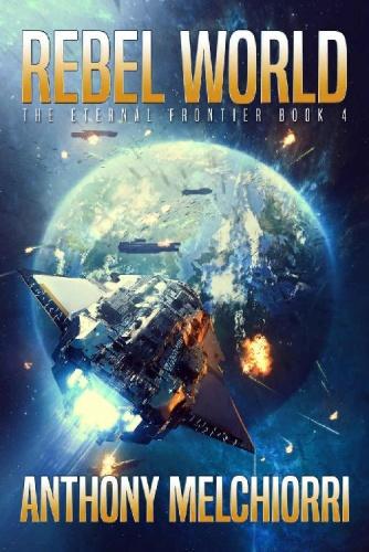 Eternal Frontier 04 Rebel World   Anthony J  Melchiorri